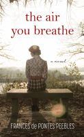 Cover image for The air you breathe [large print] / Frances de Pontes Peebles.