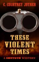 Cover image for Shotgun [large print] : these violent times / C. Courtney Joyner.