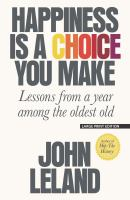 Cover image for Happiness is a choice you make [large print] : lessons from a year among the oldest old / John Leland.