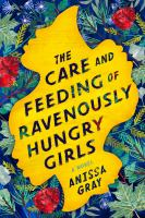 Cover image for The care and feeding of ravenously hungry girls [large print] : [a novel] / Anissa Gray.
