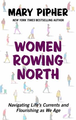 Cover image for Women rowing north [large print] : navigating life's currents and flourishing as we age / Mary Pipher.