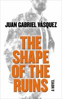 Cover image for The shape of the ruins [large print] / Juan Gabriel Vasquez ; translation form the Spanish by Anne McLean.