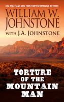 Cover image for Torture of the mountain man [large print] / William W. Johnstone with J. A. Johnstone.