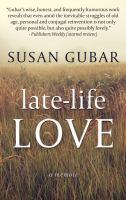 Cover image for Late-life love [large print] : a memoir / Susan Gubar.