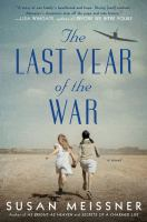 Cover image for The last year of the war [large print] : [a novel] / Susan Meissner.