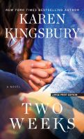 Cover image for Two weeks [large print] : a novel / Karen Kingsbury.