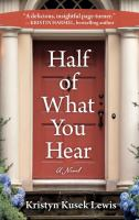 Cover image for Half of what you hear [large print] : [a novel] / Kristyn Kusek Lewis.