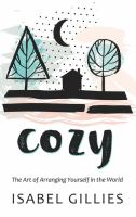 Cover image for Cozy [large print] : the art of arranging yourself in the world / Isabel Gillies.