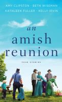 Cover image for An Amish reunion [large print] : four stories / Amy Clipston, Beth Wiseman, Kathleen Fuller and Kelly Irvin.