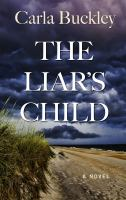 Cover image for The liar's child [large print] : a novel / Carla Buckley.