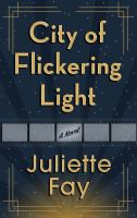 Cover image for City of flickering light [large print] / by Juliette Fay.