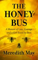 Cover image for The Honey Bus [large print] A Memoir of Loss, Courage and a Girl Saved by Bees.