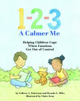 Cover image for 1-2-3 a calmer me : helping children cope when emotions get out of control / by Colleen A. Patterson, MA, and Brenda S. Miles, PhD ; illustrated by Claire Keay.
