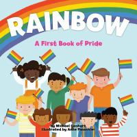Cover image for Rainbow : a first book of pride / by Michael Genhart, PhD ; illustrated by Anne Passchier.