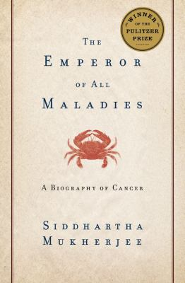 Cover image for The emperor of all maladies : a biography of cancer / Siddhartha Mukherjee.