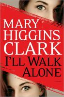 Cover image for I'll walk alone / Mary Higgins Clark.