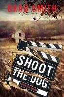 Cover image for Shoot the dog : a novel / Brad Smith.