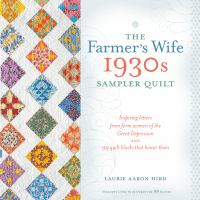 Cover image for The Farmer's Wife 1930s sampler quilt : inspiring letters from farm women of the great depression and 99 quilt blocks that honor them / Laurie Aaron Hird.