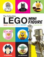 Cover image for The LEGO minifigure : values, investments, profits, fun facts, collector tips / Ed Maciorowski, Jeff Maciorowski.