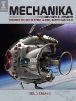 Cover image for Mechanika : revised and updated : creating the art of space, aliens, robots and sci-fi / Doug Chiang.