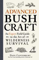 Cover image for Advanced bushcraft : an expert field guide to the art of wilderness survival / Dave Canterbury.