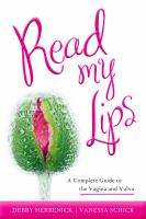 Cover image for Read my lips : a complete guide to the vagina and vulva / Debby Herbenick and Vanessa Schick.