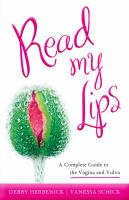 Cover image for Read my lips [eBook] : a complete guide to the vagina and vulva / Debby Herbenick and Vanessa Schick.
