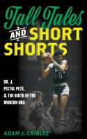 Cover image for Tall tales and short shorts : Dr. J, Pistol Pete, and the birth of the modern NBA / Adam J. Criblez.
