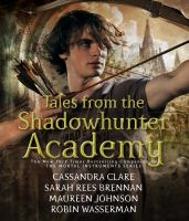 Cover image for Tales from the Shadowhunter Academy [compact disc] / Cassandra Clare, Sarah Rees Brennan, Maureen Johnson, Robin Wasserman.