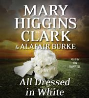 Cover image for All dressed in white [compact disc] / Mary Higgins Clark & Alafair Burke.