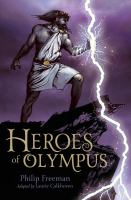 Cover image for Heroes of Olympus / by Philip Freeman ; adapted by Laurie Calkhoven ; illustrated by Drew Willis.