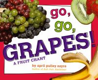 Cover image for Go, go, grapes! : a fruit chant / by April Pulley Sayre.