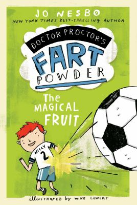 Cover image for Doctor Proctor's fart powder. The magical fruit / Jo Nesbø ; illustrated by Mike Lowery ; [translation by Tara Chase].