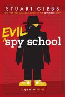Cover image for Evil spy school : a spy school novel / Stuart Gibbs.