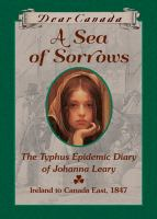 Cover image for A sea of sorrows : the typhus epidemic diary of Johanna Leary : [Ireland to Canada East, 1947] / Norah McClintock.