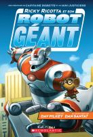 Cover image for Ricky Ricotta et son robot géant [french] / Dav Pilkey, auteur ; Dan Santat, illustrateur ; traduction de Grande Allée Translation Bureau.