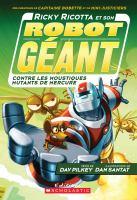Cover image for Ricky Ricotta et son robot géant contre les moustiques mutants de Mercure [french] / Dav Pilkey, auteur ; Dan Santat, illustrateur ; traduction de Grande Allée Translation Bureau.