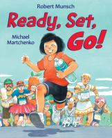 Cover image for Ready, set, go! / by Robert Munsch ; illustrated by Michael Martchenko.