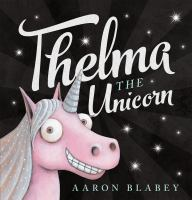Cover image for Thelma the unicorn / Aaron Blabey.