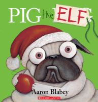 Cover image for Pig the elf / Aaron Blabey.