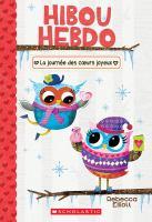Cover image for La journée des cœurs joyeux [french] / Rebecca Elliott, auteure et illustratrice ; texte français d'Isabelle Montagnier.