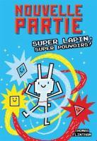 Cover image for Super Lapin, super pouvoirs! [french] / Thomas Flintham ; texte français d'Isabelle Allard.