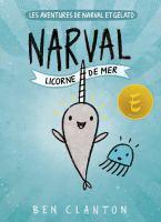 Cover image for Narval : licorne de mer / Ben Clanton, auteur et illustrateur ; texte français d'Isabelle Fortin.