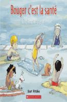 Cover image for Bouger c'est la santé [french] : être bien dans sa peau / Scot Ritchie, auteur et illustrateur ; texte français d'Isabelle Fortin.