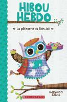 Cover image for La pâtisserie du Bois Joli [french] / Rebecca Elliott, auteure et illustratrice ; texte français d'Isabelle Montagnier.