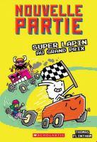 Cover image for Super Lapin au Grand Prix [french] / Thomas Flintham ; texte français d'Isabelle Allard.