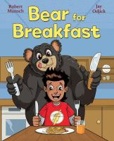 Cover image for Bear for breakfast / Robert Munsch ; illustrated by Jay Odjick.