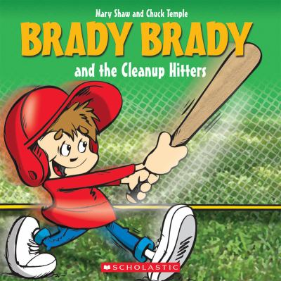 Cover image for Brady Brady and the cleanup hitters / written by Mary Shaw ; illustrated by Chuck Temple.