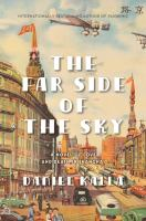 Cover image for The far side of the sky : a novel of love and death in Shanghai / Daniel Kalla.