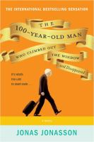 Cover image for The 100-year-old man who climbed out the window and disappeared : [a novel] / Jonas Jonasson ; translated from the original Swedish by Rod Bradbury.